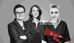 Powiększenie - podcast OKO.press: Katarzyna Lubnauer, Miłosława Zagłoba, Joanna Scheuring-Wielgus