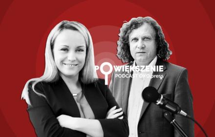 Powiększenie - podcast OKO.press; Karolina Dreszer, Jacek Karnowski