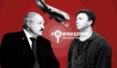 Powiększenie - podcast OKO.press, Łukaszenka, Protasiewicz