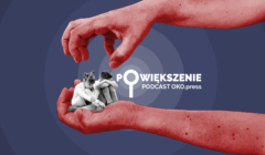 Powiększenie - podcast OKO.press - badanie przyczyn śmierci dzieci w domach