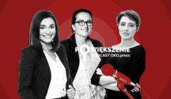 Powiększenie - podcast OKO.press; Magdalena Sroka, Anita kucharska-Dziedzic